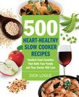 500 Heart-Healthy Slow Cooker Recipes: Comfort Food Favorites That Both Your Family and Doctor Will Love Cover Image