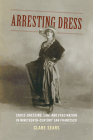Arresting Dress: Cross-Dressing, Law, and Fascination in Nineteenth-Century San Francisco (Perverse Modernities: A Series Edited by Jack Halberstam and) Cover Image