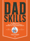 Dadskills: How to Be an Awesome Father and Impress All the Other Parents - From Baby Wrangling - To Taming Teenagers Cover Image