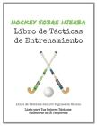 Libro de Tácticas de Entrenamiento de Hockey sobre Hierba: 100 Plantillas en Blanco para tus Tácticas Ganadoras, Ejercicios y Entrenamientos en un sól Cover Image