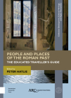 People and Places of the Roman Past: The Educated Traveller's Guide (Collection Development) Cover Image