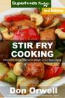 Stir Fry Cooking: Over 60 Quick & Easy Gluten Free Low Cholesterol Whole Foods Recipes Full of Antioxidants & Phytochemicals Cover Image