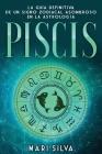 Piscis: La guía definitiva de un signo zodiacal asombroso en la astrología Cover Image