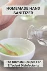 Homemade Hand Sanitizer: The Ultimate Recipes For Effecient Disinfectants: Purell Hand Sanitizer Cover Image