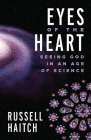 Eyes of the Heart: Seeing God in an Age of Science Cover Image