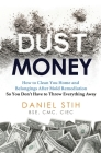 Dust Money: How to clean your home and belongings after mold remediation so you don't have to throw everything away Cover Image
