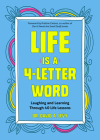 Life Is a 4-Letter Word: Laughing and Learning Through 40 Life Lessons (Humor Essays, Doctors & Medicine Humor, for Readers of the Family Cruci Cover Image