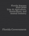Florida Statutes 2019-2020 Title 35 Agriculture, Horticulture, and Animal Industry Cover Image