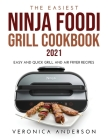 The Easiest Ninja Foodi Grill Cookbook 2021: Easy and Quick Grill and Air Fryer Recipes Cover Image