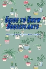 Guide to Grow Houseplants: Have a Healthy Life with Plants: Healthy Plant To Grow Cover Image
