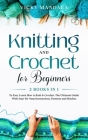 Knitting and Crochet for Beginners: Easy Learn How to Knit & Crochet. The Ultimate Guide With Step-By-Step Instructions, Patterns and Stitches. Cover Image
