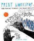 Print Workshop: Hand-Printing Techniques + Truly Original Projects Cover Image