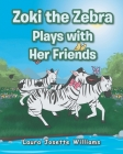 Zoki the Zebra Plays with Her Friends Cover Image