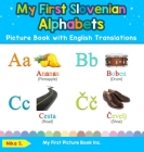 My First Slovenian Alphabets Picture Book with English Translations: Bilingual Early Learning & Easy Teaching Slovenian Books for Kids Cover Image