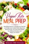 Vegan Keto Meal Prep: Plant Based Recipes to Change Your Diet Plan and Finally Enjoy Healthy Foods, Boost Your Natural Energy, and Cook Prot Cover Image