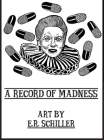 A Record of Madness: Art by E.R. Schiller Cover Image