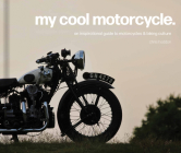 My Cool Motorcycle: An Inspirational Guide to Motorcycles and Biking Culture Cover Image