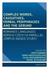 Complex Words, Causatives, Verbal Periphrases and the Gerund: Romance Languages versus Czech (A Parallel Corpus-Based Study) Cover Image