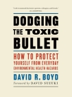 Dodging the Toxic Bullet: How to Protect Yourself from Everyday Environmental Health Hazards Cover Image