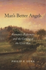 Man's Better Angels: Romantic Reformers and the Coming of the Civil War Cover Image