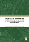 The Digital Humanities: Implications for Librarians, Libraries, and Librarianship Cover Image