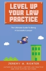 Level Up Your Law Practice: The Ultimate Guide to Being a Successful Lawyer Cover Image