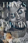 Things I Can't Explain: Step Into My World Cover Image