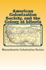 American Colonization Society, and the Colony at Liberia Cover Image