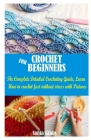 Crochet for Beginners: The Complete detailed Crocheting Guide, Learn How to crochet fast without stress with Pictures Cover Image