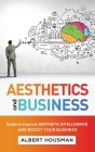 Aesthetics and Business: Guide to Improve Aesthetic Intelligence and Boost Your Business Cover Image