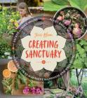Creating Sanctuary: Sacred Garden Spaces, Plant-Based Medicine, and Daily Practices to Achieve Happiness and Well-Being Cover Image