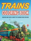 Trains Coloring Book! Discover And Enjoy A Variety Of Coloring Pages For Kids Cover Image