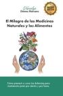 El Milagro de las Medicinas Naturales y los Alimentos: Cómo prevenir o curar tus dolencias para mantenerte joven por dentro y por fuera Cover Image