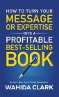 How To Turn Your Message or Expertise Into A Profitable Best-Selling Book Cover Image