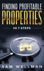 Finding Profitable Properties In 7 Steps: A Quick 7 Step Formula To Help You Select The Right Buy To Let Real Estate For Your Portfolio - UK Cover Image