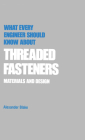 What Every Engineer Should Know about Threaded Fasteners: Materials and Design Cover Image
