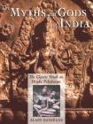 The Myths and Gods of India: The Classic Work on Hindu Polytheism from the Princeton Bollingen Series Cover Image