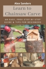 Learn to Chainsaw Carve: An Easy, Free Step by Step Guide & Tips for Beginners Cover Image