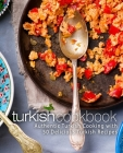 Turkish Cookbook: Authentic Turkish Cooking with 50 Delicious Turkish Recipes Cover Image