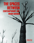 The Spaces Between: Contemporary Art from Havana Cover Image