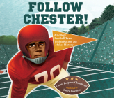 Follow Chester!: A College Football Team Fights Racism and Makes History Cover Image