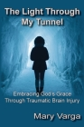 The Light Through My Tunnel: Embracing God's Grace Through Traumatic Brain Injury Cover Image