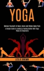 Yoga: A Simple Guide to Looking & Feeling Better With Yoga Poses for Beginners (Relieve Yourself of Back, Neck and Whole Bod Cover Image