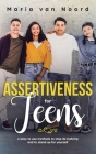 Assertiveness for Teens: 4 Easy to Use Methods to Stop Bullying and Stand Up for Yourself Cover Image