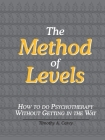 The Method of Levels: How to Do Psychotherapy Without Getting in the Way Cover Image