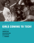 Girls Coming to Tech!: A History of American Engineering Education for Women Cover Image