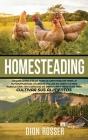Homesteading: La Guía Completa de Agricultura Familiar para la Autosuficiencia, la Cría de Pollos en Casa y la Mini Agricultura, con Cover Image