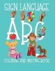ABC Sign Language: ASL Coloring and Hand Writing Book For Kids 2-6 Cover Image