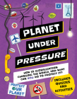 Planet Under Pressure: How Is an Increasing Population Changing the World, and How Can You Help? Cover Image