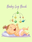 Baby Log Book: Baby Daily Log Newborn Journal Tracker Baby Feeding Journal Nanny Schedule Book baby Logbook Infant Tracker Baby Track Cover Image
